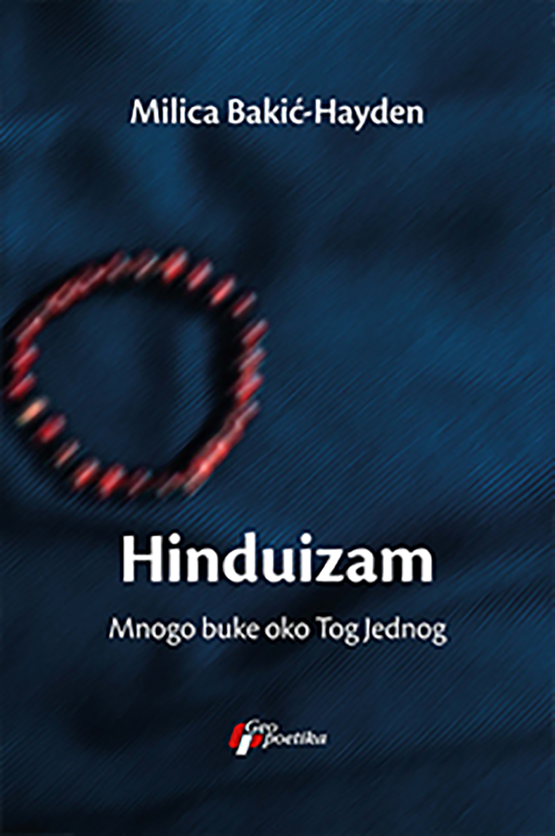Milica Bakić Hayden, Milica Bakić Hejdn, Hinduizam, mnogo buke oko Tog jednog, knjiga, knjige